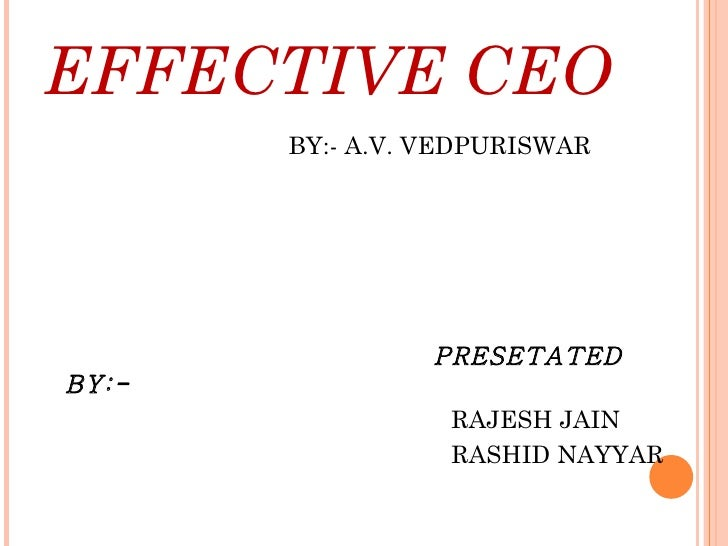 EFFECTIVE CEO <ul><li>BY:- A.V. VEDPURISWAR </li></ul><ul><li>PRESETATED BY:-  </li></ul><ul><li>RAJESH JAIN  </li></ul><u...