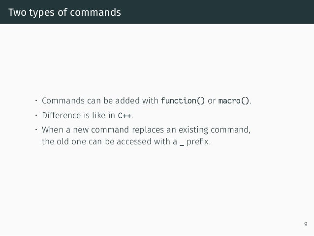Two types of commands • Commands can be added with function() or macro(). • Difference is like in C++. • When a new comman...