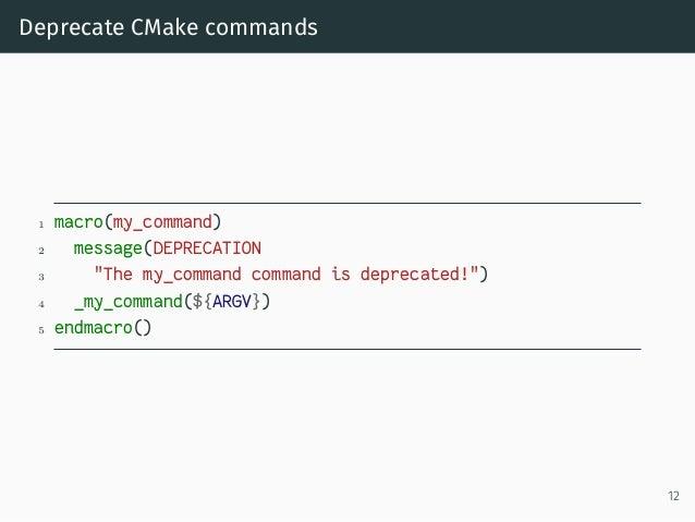 "Deprecate CMake commands 1 macro(my_command) 2 message(DEPRECATION 3 ""The my_command command is deprecated!"") 4 _my_comman..."