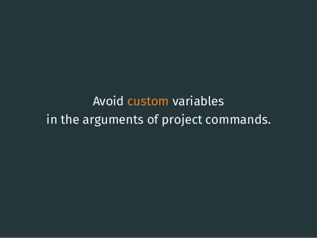 Avoid custom variables in the arguments of project commands. 14