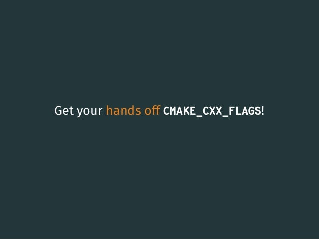 Get your hands off CMAKE_CXX_FLAGS! 16
