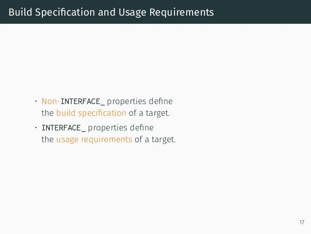 Build Specification and Usage Requirements • Non-INTERFACE_ properties define the build specification of a target. • INTERFAC...