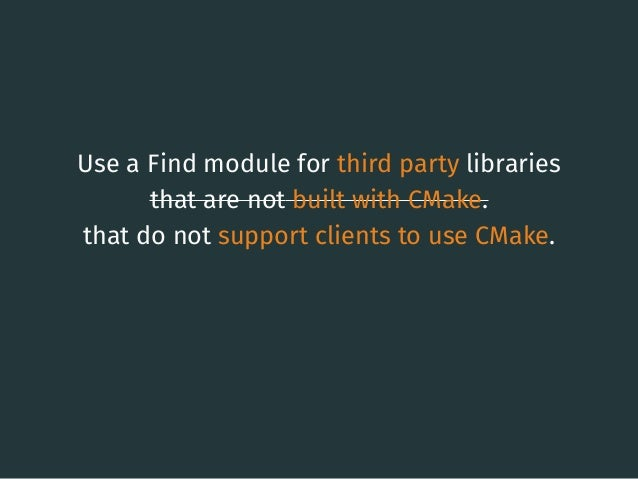 Use a Find module for third party libraries that are not built with CMake. that do not support clients to use CMake. 23