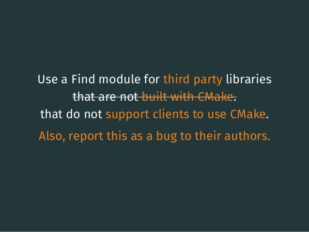 Use a Find module for third party libraries that are not built with CMake. that do not support clients to use CMake. Also,...