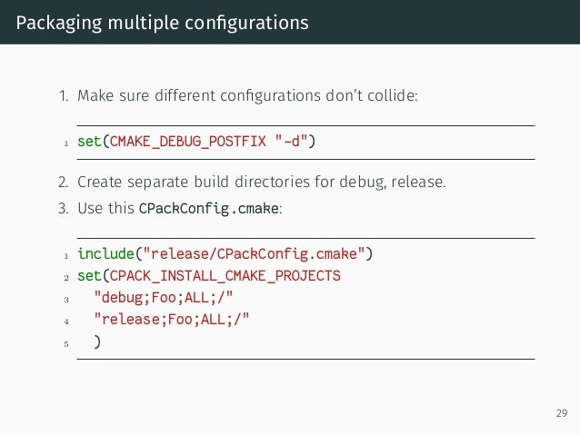 "Packaging multiple configurations 1. Make sure different configurations don't collide: 1 set(CMAKE_DEBUG_POSTFIX ""-d"") 2. Cr..."