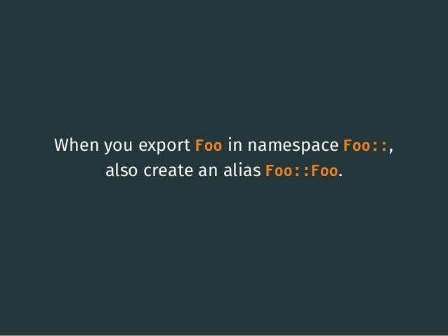 When you export Foo in namespace Foo::, also create an alias Foo::Foo. 33