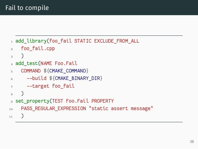 Fail to compile 1 add_library(foo_fail STATIC EXCLUDE_FROM_ALL 2 foo_fail.cpp 3 ) 4 add_test(NAME Foo.Fail 5 COMMAND ${CMA...