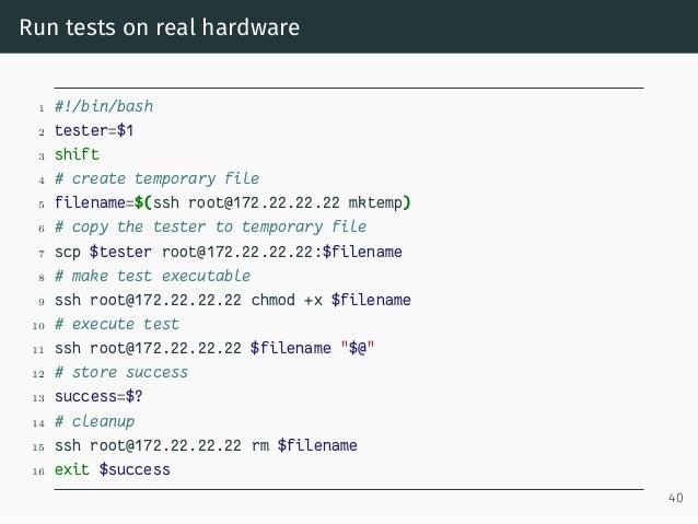 Run tests on real hardware 1 #!/bin/bash 2 tester=$1 3 shift 4 # create temporary file 5 filename=$(ssh root@172.22.22.22 ...