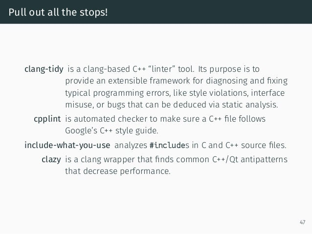 """Pull out all the stops! clang-tidy is a clang-based C++ """"linter"""" tool. Its purpose is to provide an extensible framework f..."""
