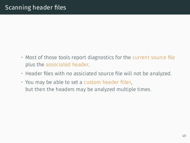 Scanning header files • Most of those tools report diagnostics for the current source file plus the associated header. • Hea...