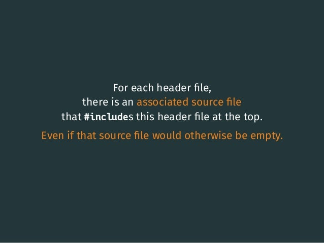 For each header file, there is an associated source file that #includes this header file at the top. Even if that source file ...