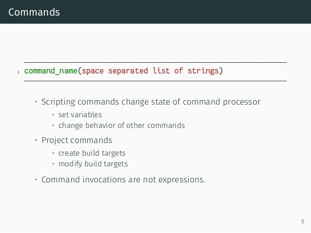 Commands 1 command_name(space separated list of strings) • Scripting commands change state of command processor • set vari...