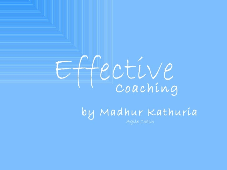 Effective Coaching by Madhur Kathuria Agile Coach