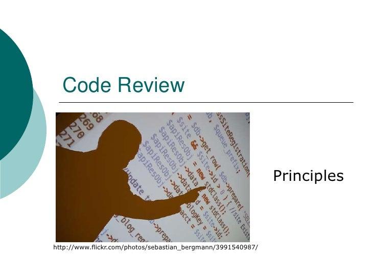 Code Review<br />Principles<br />http://www.flickr.com/photos/sebastian_bergmann/3991540987/<br />