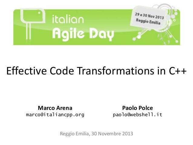 Effective Code Transformations in C++ Marco Arena  Paolo Polce  marco@italiancpp.org  paolo@webshell.it  Reggio Emilia, 30...