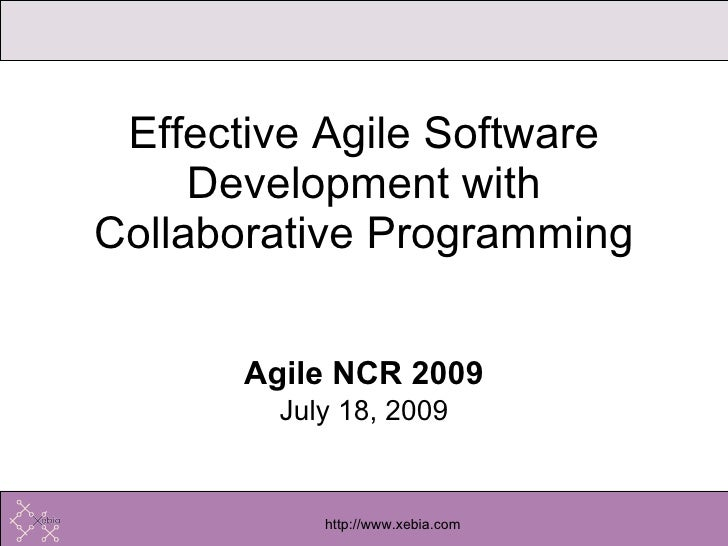 Agile NCR 2009 July 18, 2009 Effective Agile Software Development with Collaborative Programming