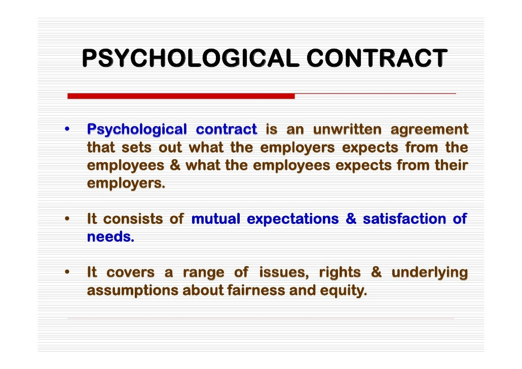 """psychological contract Psychological contract : psychological contract """"psychological contracts are the beliefs individuals hold regarding the terms and conditions of the exchange."""