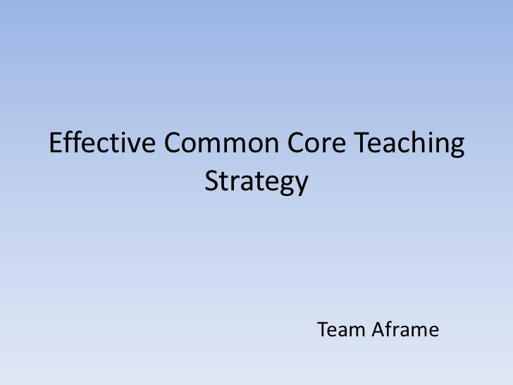 Effective Common Core Teaching            Strategy                   Team Aframe
