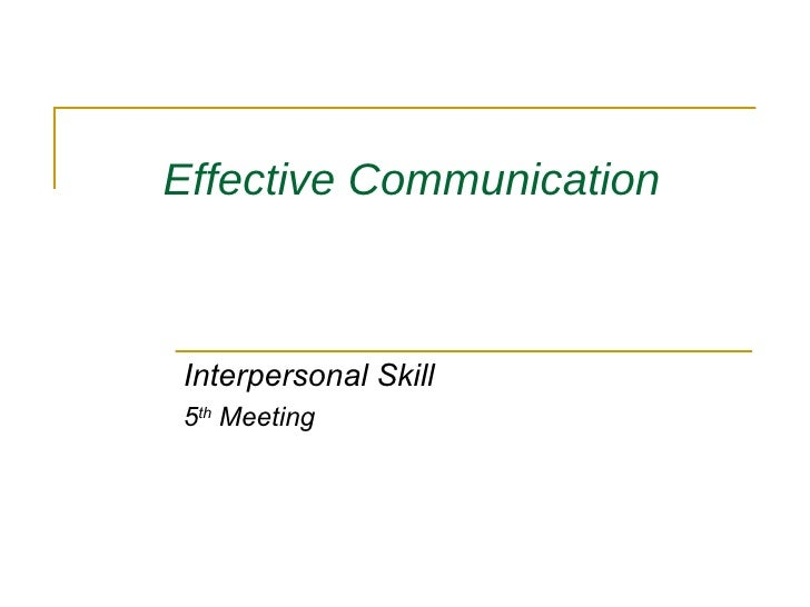 Effective Communication   Interpersonal Skill 5 th  Meeting