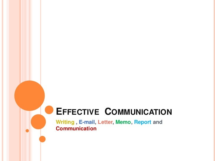 Effective  Communication<br />Writing , E-mail, Letter, Memo, Report and Communication<br />