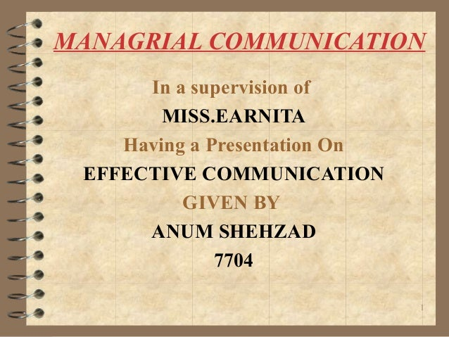 MANAGRIAL COMMUNICATIONIn a supervision ofMISS.EARNITAHaving a Presentation OnEFFECTIVE COMMUNICATIONGIVEN BYANUM SHEHZAD7...
