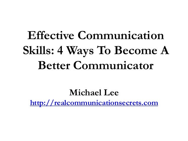 becoming better communicators As communicators, if we are going to maintain our place at the intersection of business, culture, functions and audience, we have to become better strategic advisers to the leaders we support communication lies at the heart of leadership, and yet leaders are often ill-prepared.