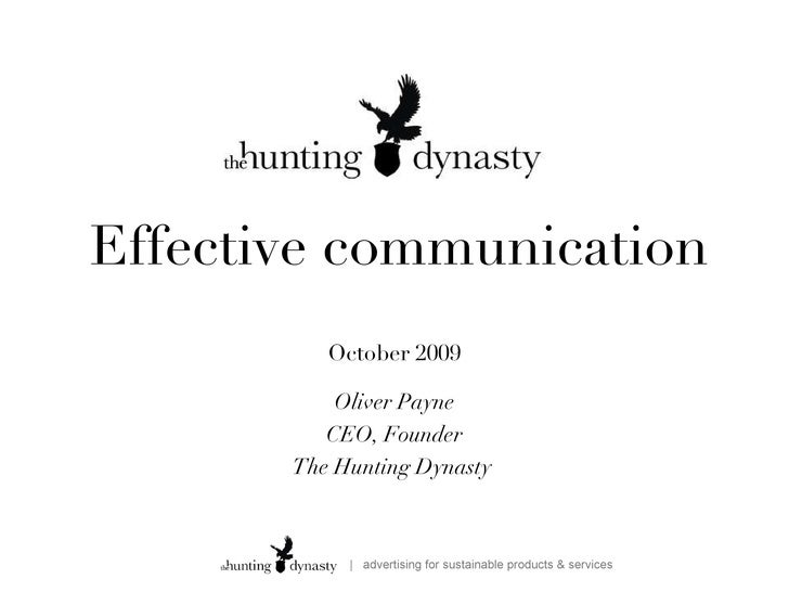 Effective communication October 2009 Oliver Payne CEO, Founder The Hunting Dynasty