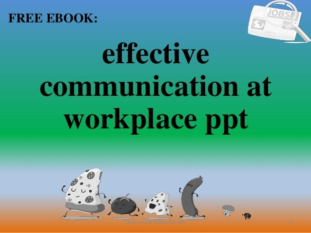 Effective communication at workplace ppt pdf free download