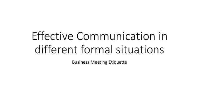 Effective Communication in different formal situations Business Meeting Etiquette