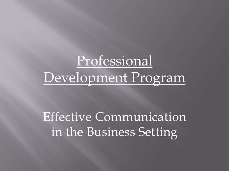 Professional Development Program<br />Effective Communication in the Business Setting<br />
