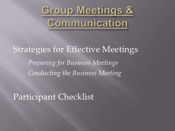 effective communication in the business meetings Over the course of speaking to more than 500 chief executives for my weekly  corner office column, i have learned the rules to running an effective meeting.