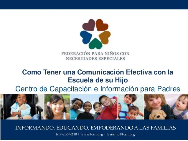 INFORMANDO, EDUCANDO, EMPODERANDO A LAS FAMILIAS 617-236-7210 | www.fcsn.org | fcsninfo@fcsn.org Como Tener una Comunicaci...