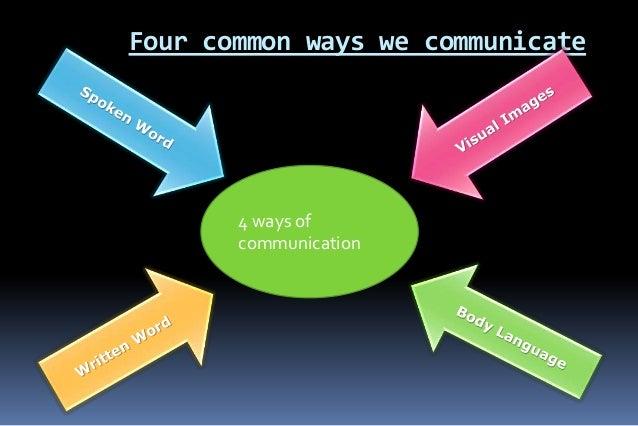 Effective communication skills 1 0 four common ways we communicate 4 ways of communication sciox Choice Image