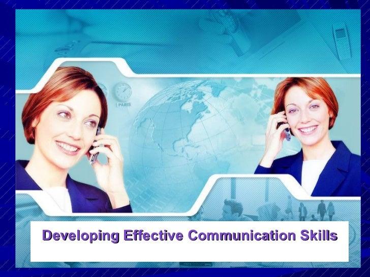 Developing Effective Communication Skills Developing Effective Communication Skills