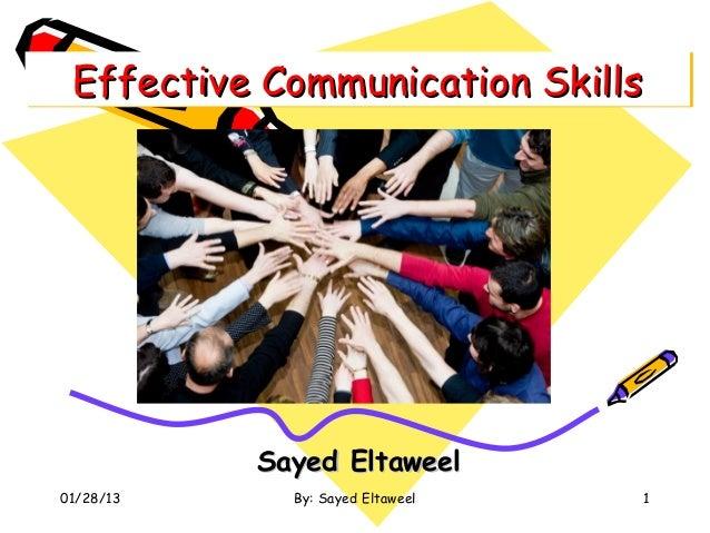 Effective Communication Skills Effective Communication Skills           Sayed Eltaweel01/28/13     By: Sayed Eltaweel   1