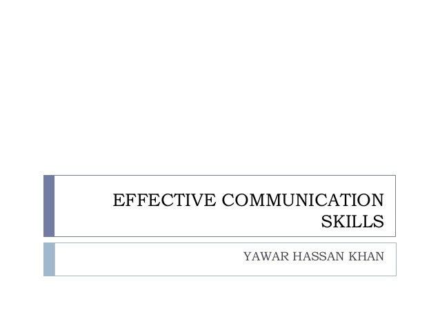 EFFECTIVE COMMUNICATION                 SKILLS           YAWAR HASSAN KHAN