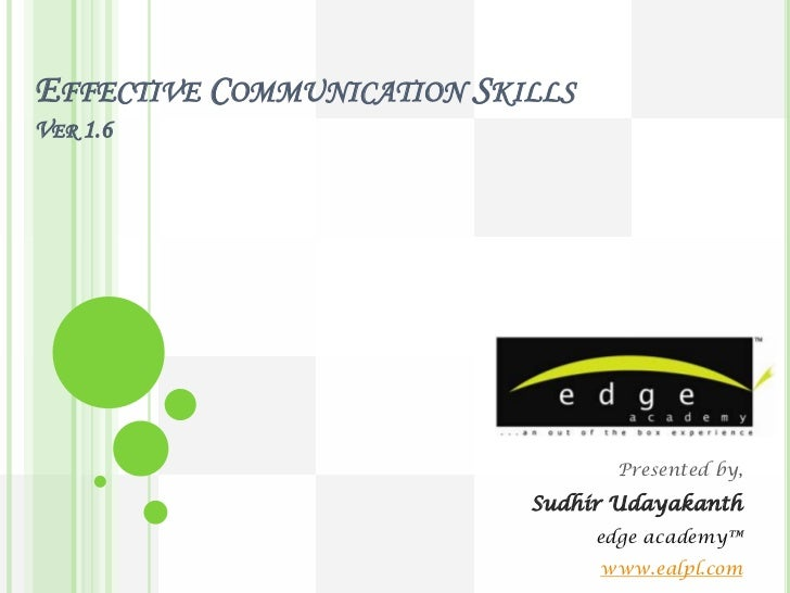 EFFECTIVE COMMUNICATION SKILLSVER 1.6                                  Presented by,                           Sudhir Uday...