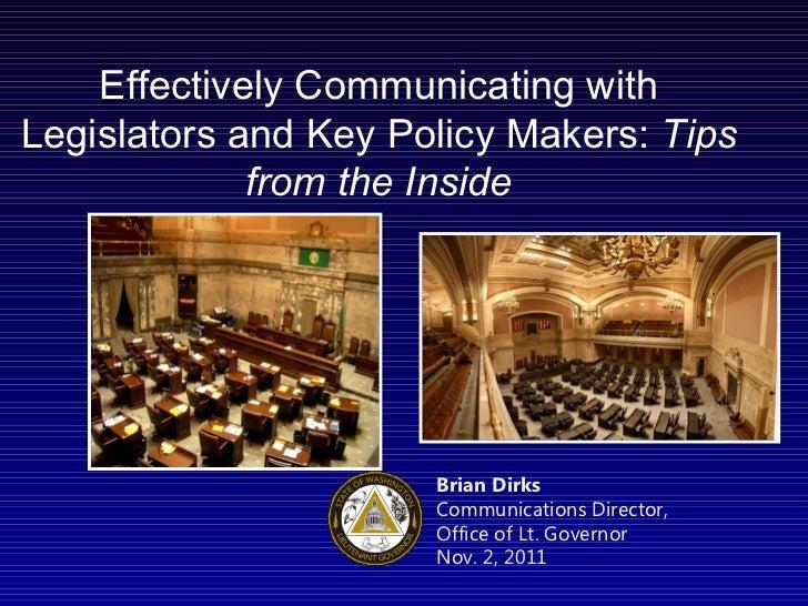 Brian Dirks Communications Director, Office of Lt. Governor Nov. 2, 2011 Effectively Communicating with Legislators and Ke...