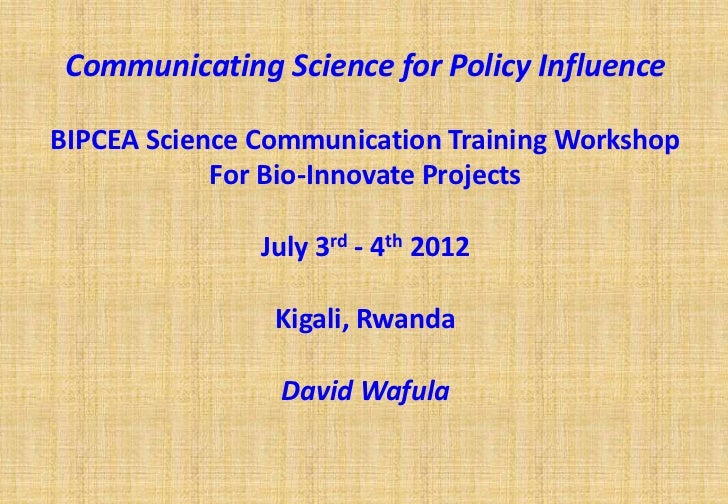 Communicating Science for Policy InfluenceBIPCEA Science Communication Training Workshop            For Bio-Innovate Proje...