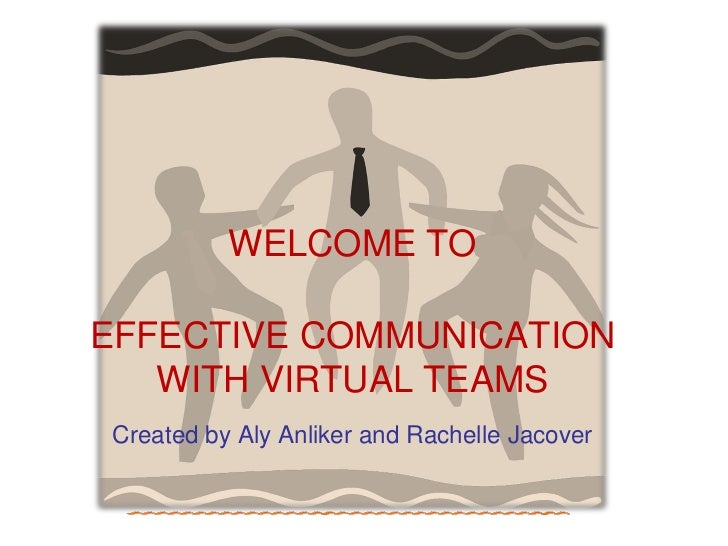 WELCOME TOEFFECTIVE COMMUNICATION   WITH VIRTUAL TEAMSCreated by Aly Anliker and Rachelle Jacover