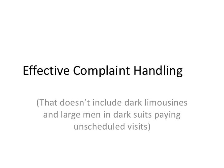 Effective Complaint Handling  (That doesn't include dark limousines    and large men in dark suits paying            unsch...
