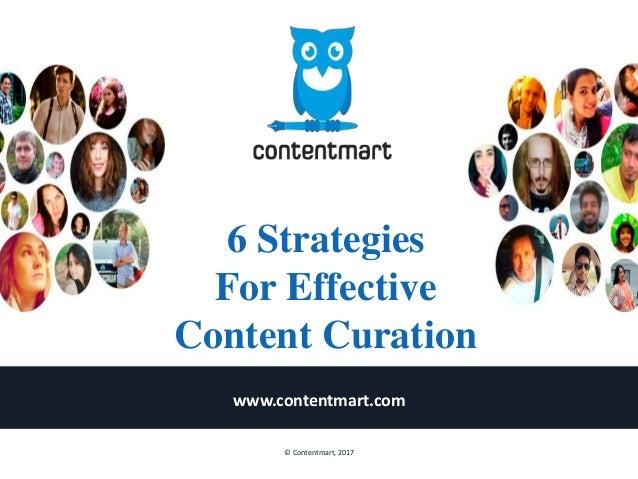 6 Strategies For Effective Content Curation www.contentmart.com © Contentmart, 2017
