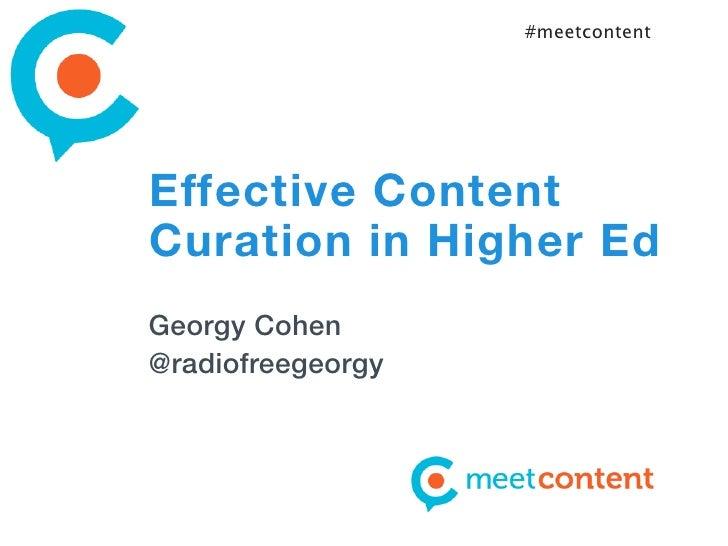 #meetcontentEffective ContentCuration in Higher EdGeorgy Cohen@radiofreegeorgy