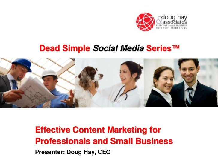 Dead Simple Social Media Series™Effective Content Marketing forProfessionals and Small BusinessPresenter: Doug Hay, CEO
