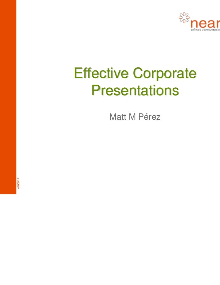Effective Corporate             Presentations               Matt M Pérezv060812