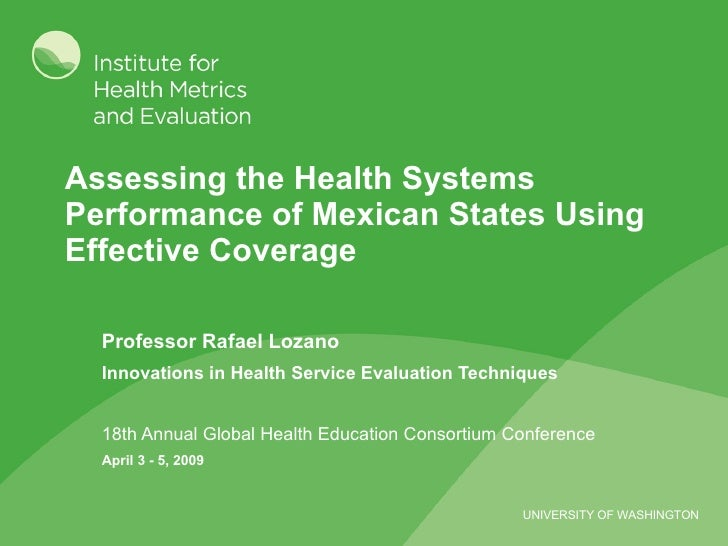 Assessing the Health Systems Performance of Mexican States Using Effective Coverage Professor Rafael Lozano Innovations in...