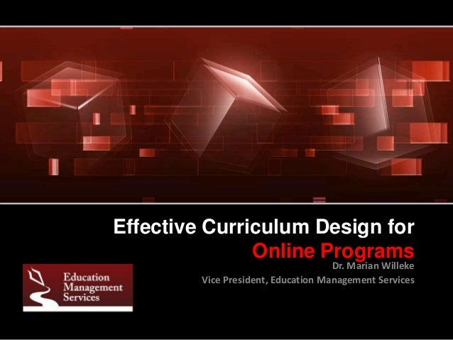 Effective Curriculum Design for Online Programs Dr. Marian Willeke Vice President, Education Management Services