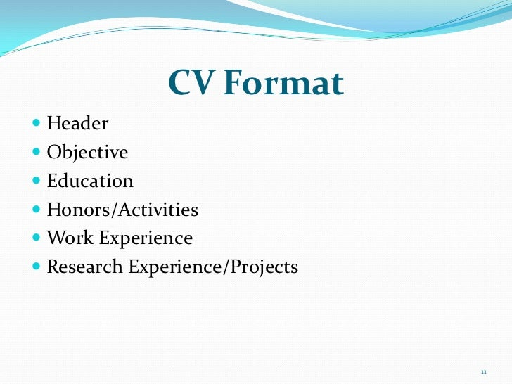 CV Format Header Objective Education Honors/Activities Work Experience Research Experience/Projects                 ...