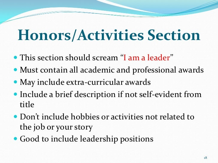 """Honors/Activities Section This section should scream """"I am a leader"""" Must contain all academic and professional awards ..."""
