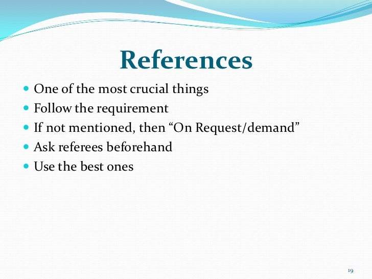 """References One of the most crucial things Follow the requirement If not mentioned, then """"On Request/demand"""" Ask refere..."""